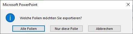 PowerPoint fragt Sie, ob alle Folien oder nur die aktuelle gespeichert werden sollen.